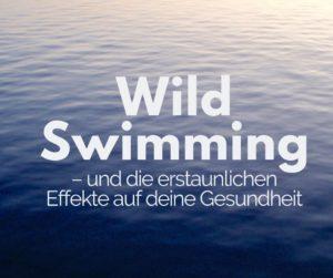 Read more about the article Wild Swimming – und die erstaunlichen Effekte auf deine Gesundheit