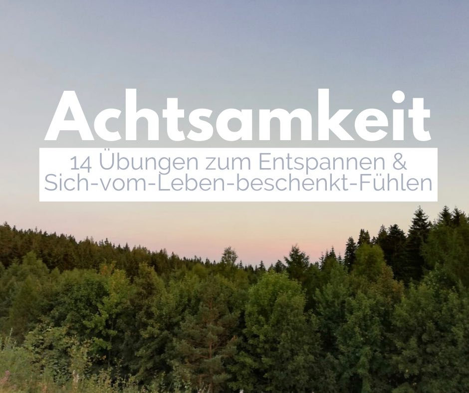 Read more about the article Achtsamkeit: 14 Übungen zum Entspannen und Sich-vom-Leben-beschenkt-Fühlen (Einfach so.)