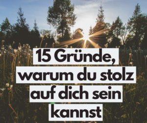Read more about the article Selbstliebe: 15 Gründe, warum du stolz auf dich sein kannst