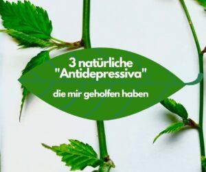 """Read more about the article 3 """"natürliche Antidepressiva"""", die mir geholfen haben"""