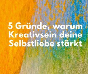 Read more about the article Selbstliebe stärken: 5 Gründe, warum Kreativität dafür wichtig ist