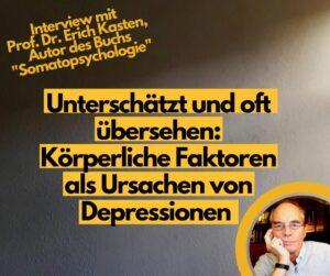 Unterschätzt und oft übersehen: körperliche Faktoren als Ursachen von Depressionen. Ein Interview mit Prof. Dr. Erich Kasten